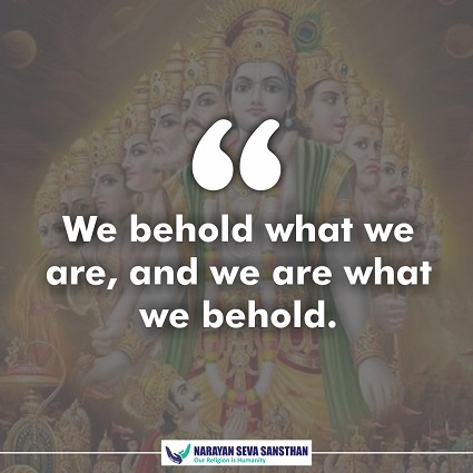 We behold what we are, and we are what we behold.