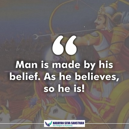 Man is made by his belief.